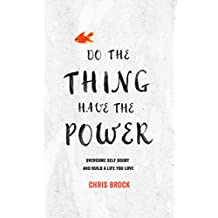 Do The Thing, Have The Power: Overcome self-doubt and build a life you love