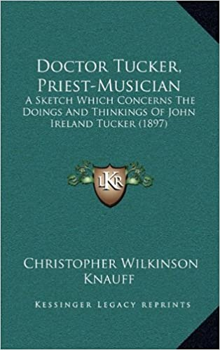 Book Doctor Tucker, Priest-Musician: A Sketch Which Concerns the Doings and Thinkings of John Ireland Tucker (1897)