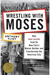 Wrestling with Moses: How Jane Jacobs Took On New York's Master Builder and Transformed the American City Kindle Edition