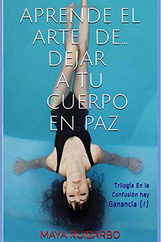 Aprende el arte de... dejar tu cuerpo decaer (Trilogia En la Confusion hay Ganancia) (Volume 1) (Spanish Edition) [Maya Ruibarbo] (Tapa Blanda)
