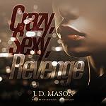 Crazy, Sexy, Revenge: The Gatewood Family, Book 3 | J. D. Mason