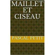 MAILLET ET CISEAU (French Edition)
