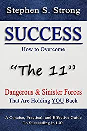 Success: How to Overcome the 11 Dangerous & Sinister Forces that are Holding You Back