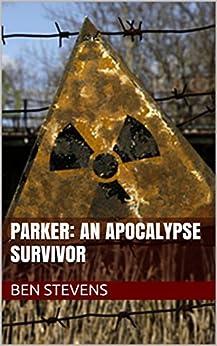 Parker: An Apocalypse Survivor (Complete) by [Stevens, Ben]