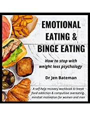 Emotional Eating and Binge Eating, How to Stop with Weight Loss Psychology: A Self Help Recovery Workbook to Break Food Addiction and Compulsive Overeating (Mindful Eating Inspiration Institute 1)