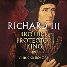 Richard III: Brother, Protector, King Audiobook by Chris Skidmore Narrated by Roger Davis