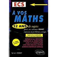 A vos maths ! 12 ans de sujets corrigés posés au concours EDHEC de 2006 à 2017 - ECS - 7e édition actualisée