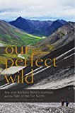 img - for Our Perfect Wild: Ray & Barbara Bane's Journeys and the Fate of Far North book / textbook / text book