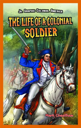 The Life of a Colonial Soldier (JR. Graphic Colonial America) (The French And Indian War Comic Strip)