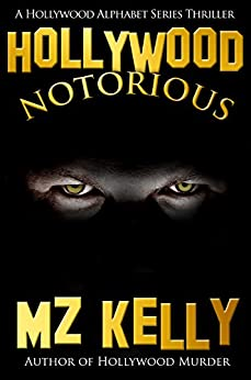 Hollywood Notorious: A Hollywood Alphabet Thriller Series (A Hollywood Alphabet Series Thriller Book 14) by [Kelly, M.Z.]