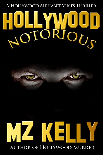Hollywood Notorious: A Hollywood Alphabet Thriller Series (A Hollywood Alphabet Series Thriller Book 14)
