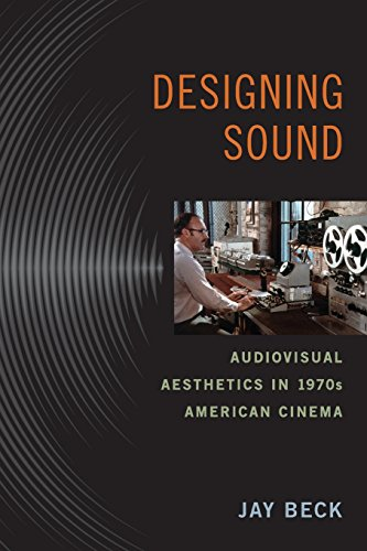 Designing Sound: Audiovisual Aesthetics In 1970s American Cinema (Techniques Of The Moving Image)