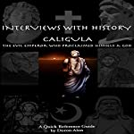 Caligula: The Evil Emperor Who Proclaimed Himself a God (Interviews with History, Book 1)   D.M. Alon