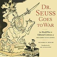 Dr. Seuss Goes to War: The World War II Editorial Cartoons of Theodor Seuss Geisel