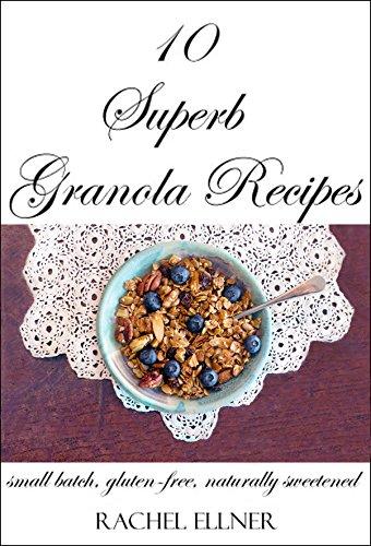 (10 Superb Granola Recipes: small batch, gluten-free, naturally sweetened)