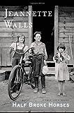 Half Broke Horses: A True-Life Novel By Jeannette Walls