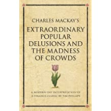 Charles Mackay's Extraordinary Popular Delusions and the Madness of Crowds: A 52 brilliant ideas interpretation (Infinite Success)