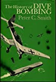 The History of Dive Bombing, Peter C. Smith, 0933852231