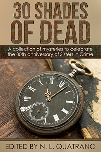 30 Shades of Dead: A collection of mysteries to celebrate the 30th anniversary of Sisters in Crime 30th Collection