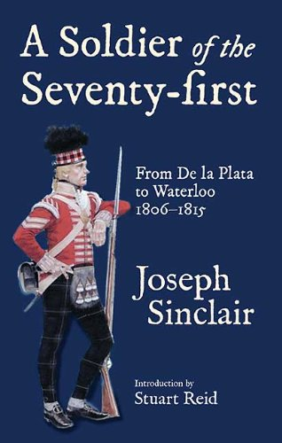 Download SOLDIER OF THE SEVENTY-FIRST: From De La Plata to Waterloo 1806-1815 ebook