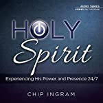 The Holy Spirit: Experiencing His Power and Presence 24/7 | Chip Ingram