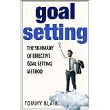 Goal Setting: The Summary of Effective Goal Setting Method (Goal Setting Success, Goal Setting Workbook, Goal Setting Guide)