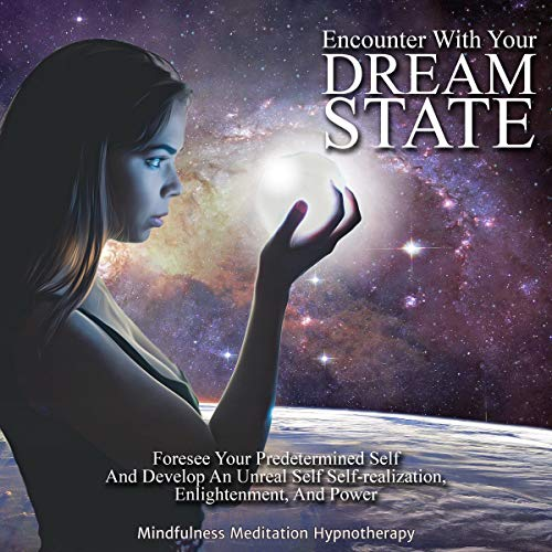 Pdf Self-Help Encounter with Your Dream State: Foresee Your Predetermined Self and Develop an Unreal Self: Self-Realization, Enlightenment, and Power to Achieve Your Ultimate Self Through Meditation and Sleep Hypnosis