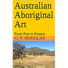 Australian Aboriginal Art: From Past to Present