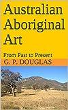Australian Aboriginal Art: From Past to Present