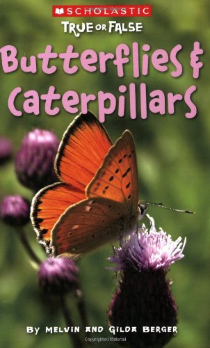 Butterflies & Caterpillars (Scholastic True Or False) (Best True Or False Questions)
