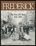 Front cover for the book Pictorial History Of Frederick Maryland The First 250 Years 1745-1995 by Timothy L. Cannon