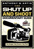 The Shut Up and Shoot Documentary Guide by Artis, Anthony Q.. (Focal Press,2007) [Paperback]