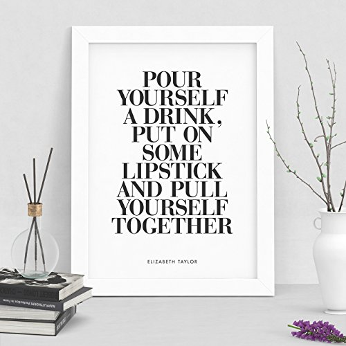 Pour yourself a drink, put on some lipstick, and pull yourself together, Elizabeth Taylor quote typography print Wall Decor Motivational Print Inspirational Poster Home Decor
