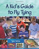 A Kid's Guide to Fly Tying, Tyler Befus, 1555664253
