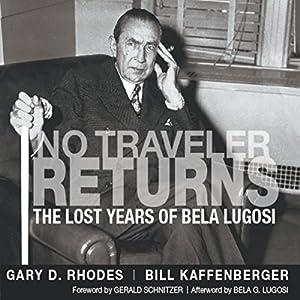 No Traveler Returns: The Lost Years of Bela Lugosi Audiobook