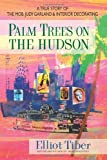 Palm Trees on the Hudson: A True Story of the Mob, Judy Garland & Interior Decorating