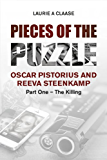 Pieces of the Puzzle: Oscar Pistorius and Reeva Steenkamp: Part One - The Killing (English Edition)