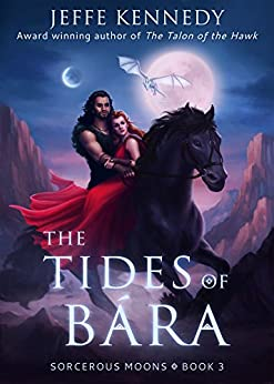 The Tides of Bára: Sorcerous Moons - Book 3 by [Kennedy, Jeffe]
