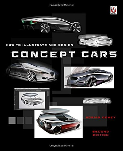Automotive Design - How to Illustrate and Design Concept Cars: New Edition
