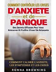 Comment Contrôler Les Crises D'Anxiété et de Panique: Des secrets efficaces pour vous retrouver et profiter d'une vie relaxante. Comment calmer l'anxiété, les symptômes et les crises.