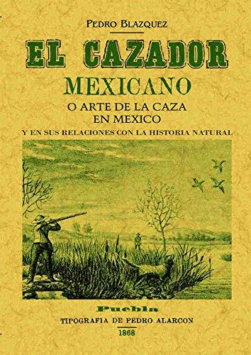 Download El cazador mexicano o el arte de la caza en Mexico y en sus relaciones con la historia natural. Edicion Facsimilar (Spanish Edition) PDF