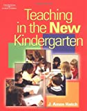 Teaching in the New Kindergarten 1st Edition