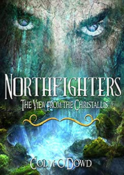 Northfighters: The View From the Chrystallis by [Dowd, Colm]