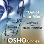 Out of Your Mind: Madness or Enlightenment |  OSHO