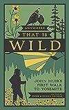 Anywhere That Is Wild: John Muir's First Walk to Yosemite