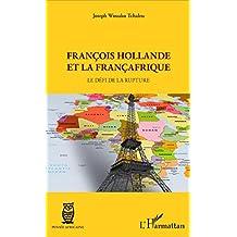 François Hollande et la Françafrique: Le défi de la rupture (French Edition)