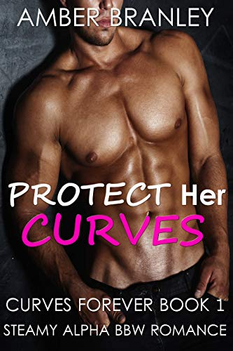 Protect Her Curves (Steamy Alpha BBW Romance) (Curves Forever Book 1)