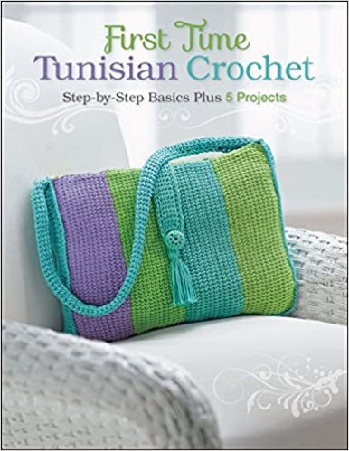 First Time Tunisian Crochet Step By Step Basics Plus 5 Projects
