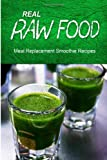 Real Raw Food Meal-Replacement Smoothie Recipes, Real Raw Food Recipes, 1494371723