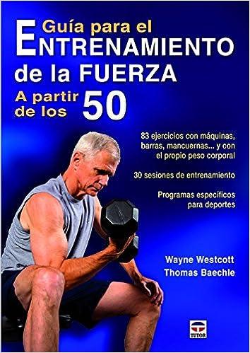 GuÃa Para El Entrenamiento De La Fuerza A Partir De Los 50 (Spanish) Paperback – 2014